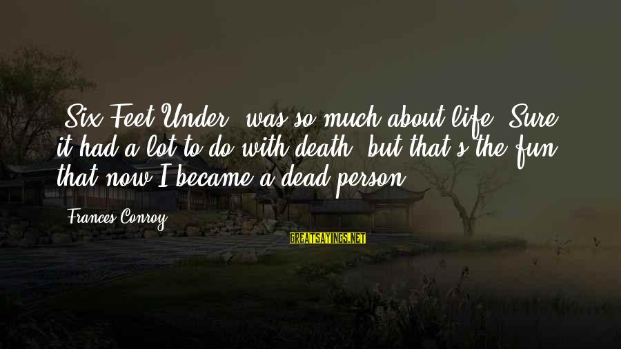 Job Perks Sayings By Frances Conroy: 'Six Feet Under' was so much about life. Sure, it had a lot to do