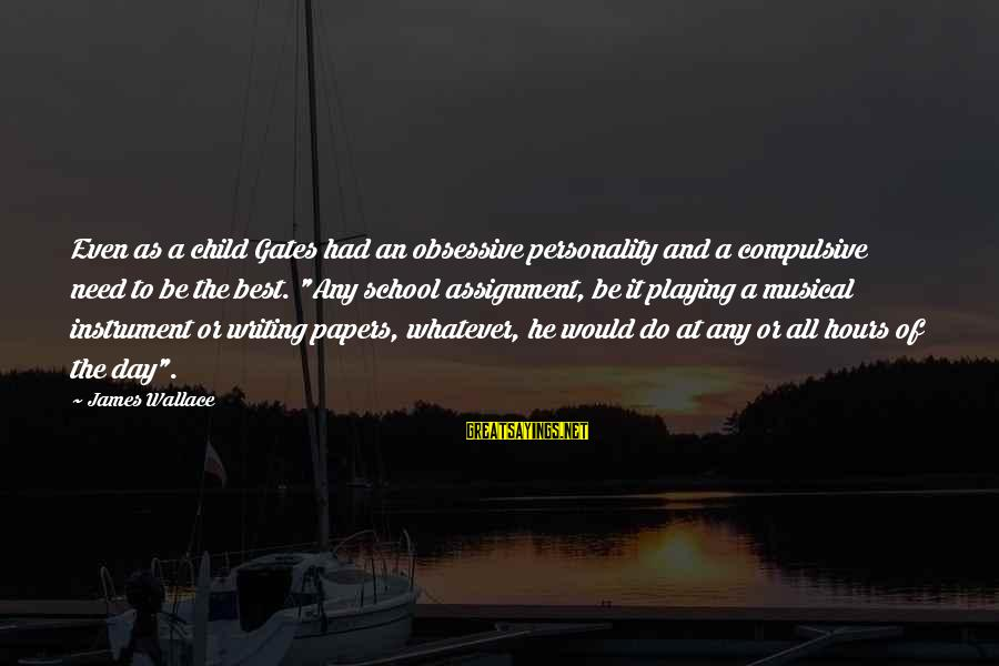 Job Perks Sayings By James Wallace: Even as a child Gates had an obsessive personality and a compulsive need to be