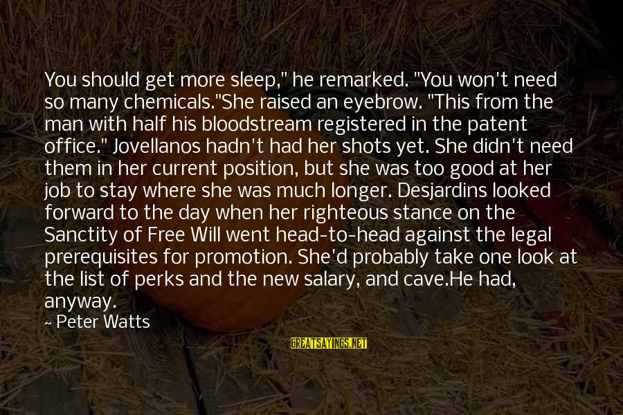 """Job Perks Sayings By Peter Watts: You should get more sleep,"""" he remarked. """"You won't need so many chemicals.""""She raised an"""