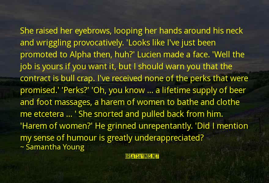 Job Perks Sayings By Samantha Young: She raised her eyebrows, looping her hands around his neck and wriggling provocatively. 'Looks like
