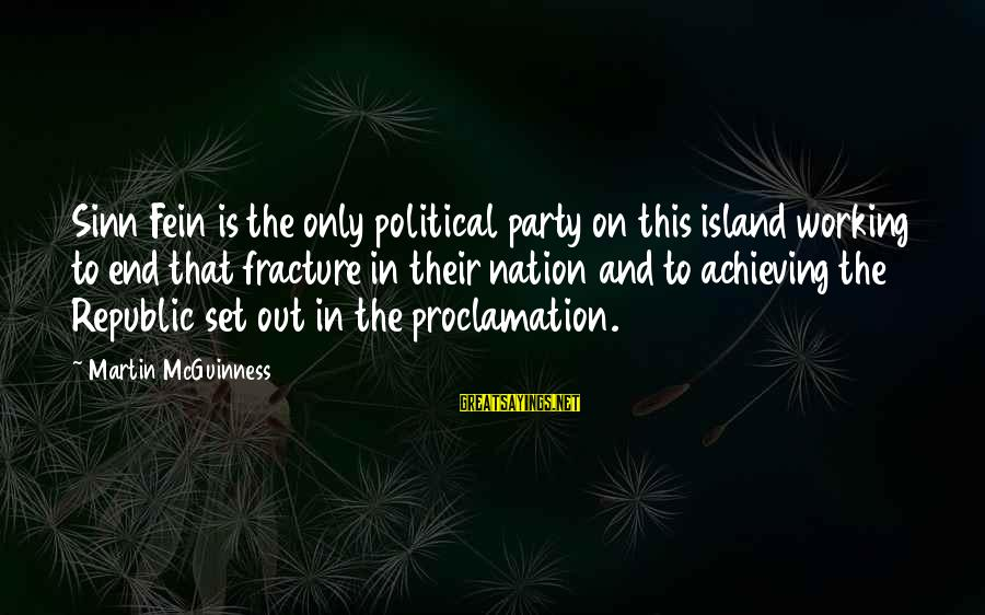 Jobbik Sayings By Martin McGuinness: Sinn Fein is the only political party on this island working to end that fracture