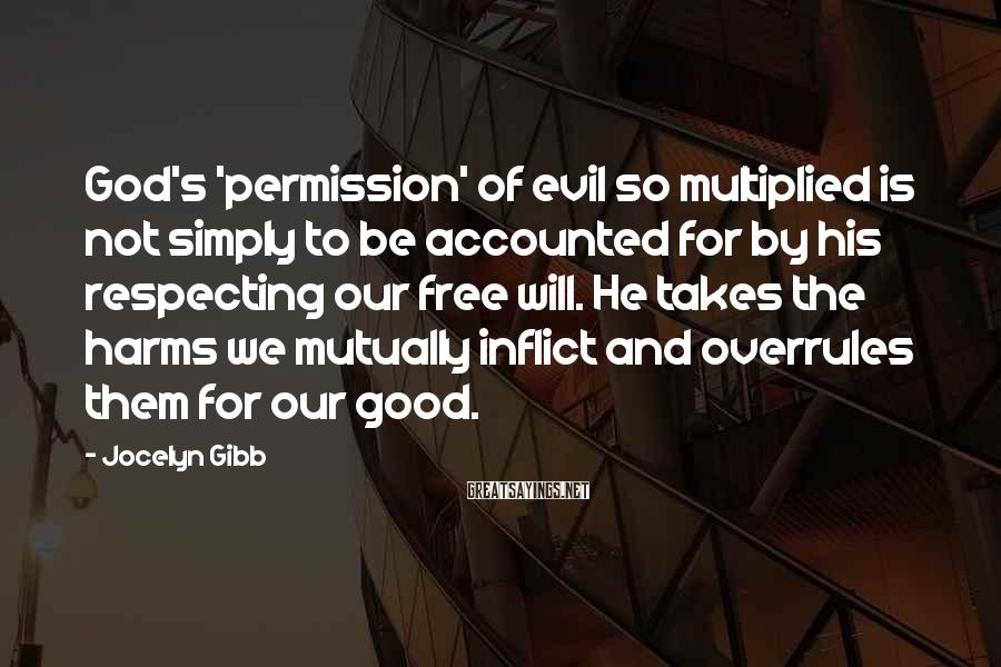 Jocelyn Gibb Sayings: God's 'permission' of evil so multiplied is not simply to be accounted for by his