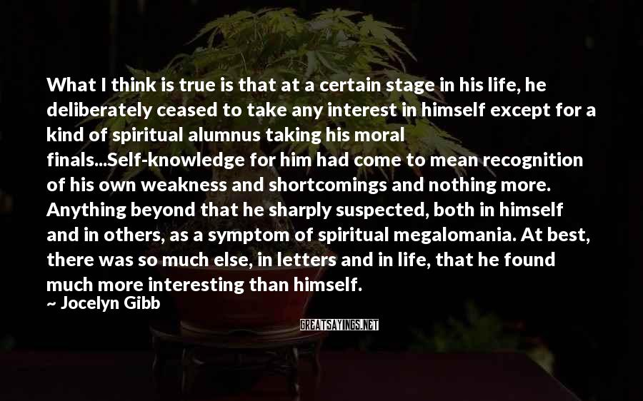 Jocelyn Gibb Sayings: What I think is true is that at a certain stage in his life, he