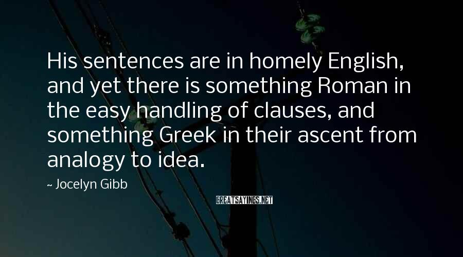 Jocelyn Gibb Sayings: His sentences are in homely English, and yet there is something Roman in the easy