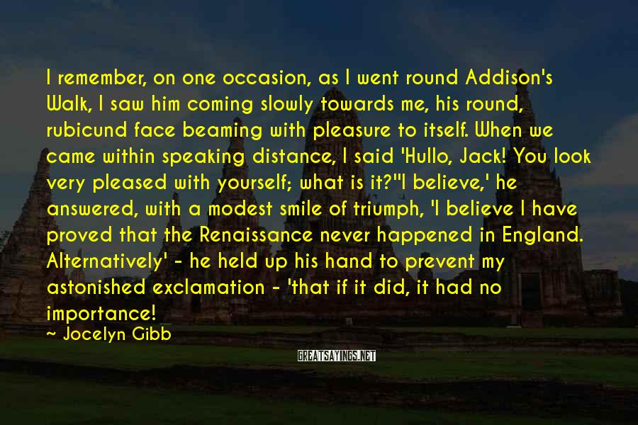 Jocelyn Gibb Sayings: I remember, on one occasion, as I went round Addison's Walk, I saw him coming
