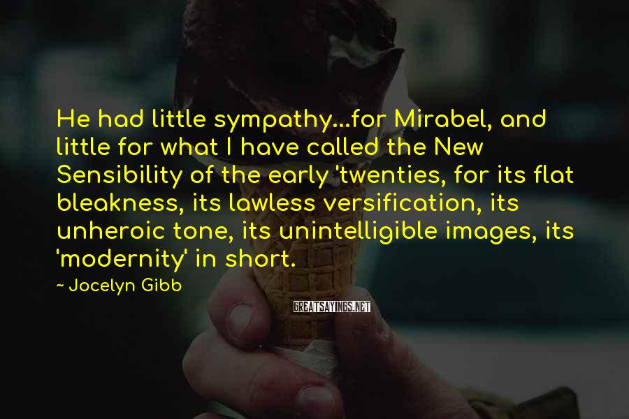 Jocelyn Gibb Sayings: He had little sympathy...for Mirabel, and little for what I have called the New Sensibility