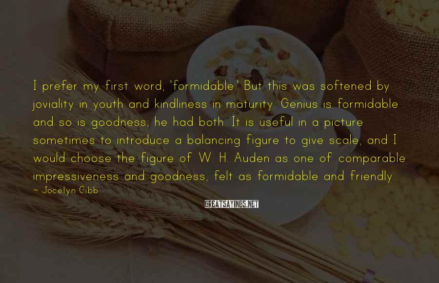 Jocelyn Gibb Sayings: I prefer my first word, 'formidable.' But this was softened by joviality in youth and