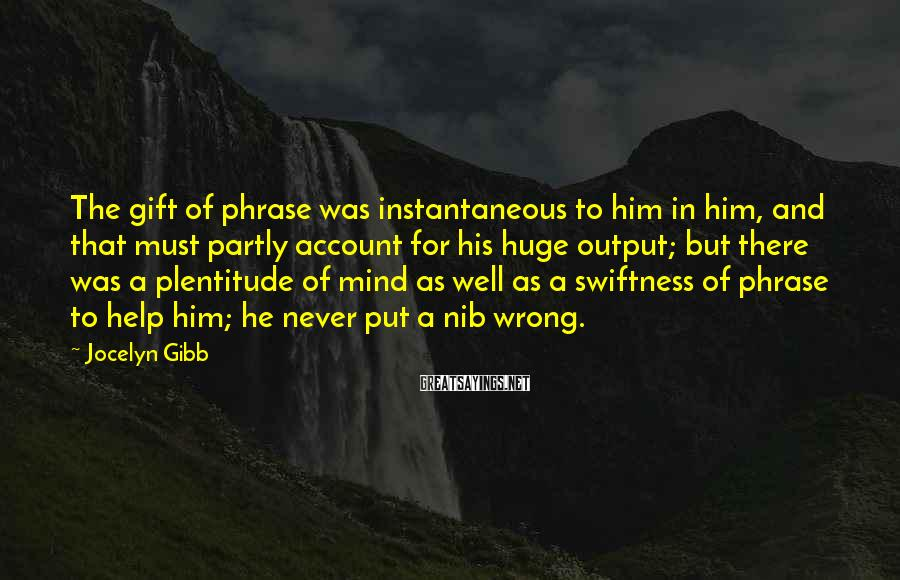 Jocelyn Gibb Sayings: The gift of phrase was instantaneous to him in him, and that must partly account