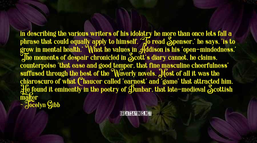 Jocelyn Gibb Sayings: in describing the various writers of his idolatry he more than once lets fall a