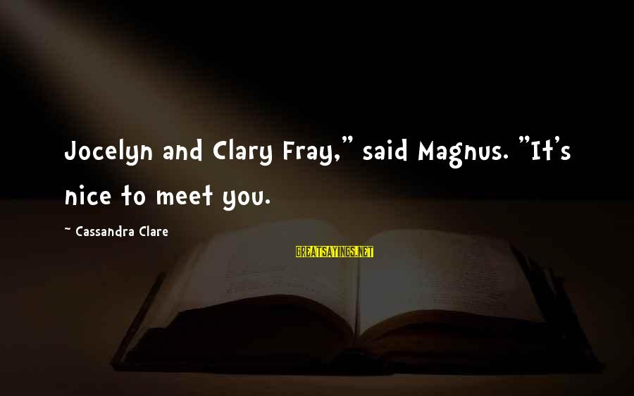 """Jocelyn's Sayings By Cassandra Clare: Jocelyn and Clary Fray,"""" said Magnus. """"It's nice to meet you."""