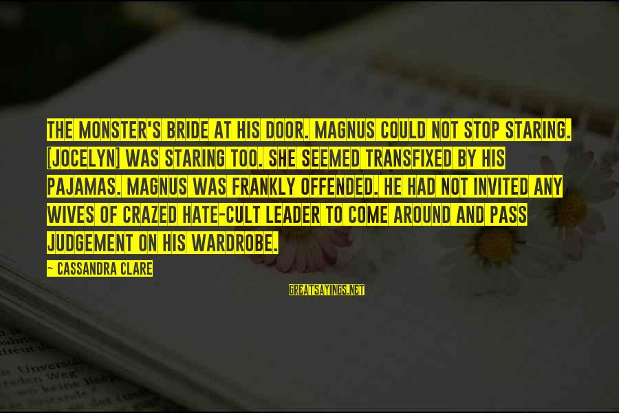 Jocelyn's Sayings By Cassandra Clare: The monster's bride at his door. Magnus could not stop staring. [Jocelyn] was staring too.