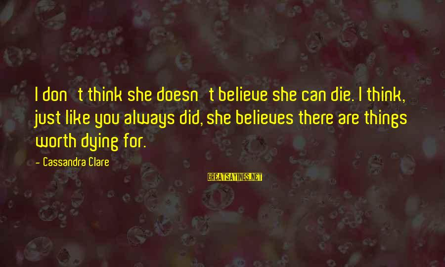 Jocelyn's Sayings By Cassandra Clare: I don't think she doesn't believe she can die. I think, just like you always