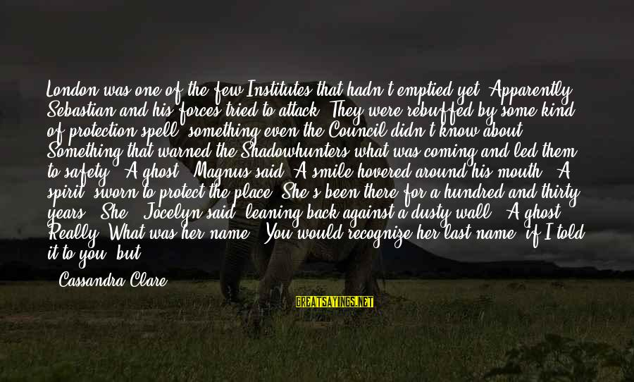 Jocelyn's Sayings By Cassandra Clare: London was one of the few Institutes that hadn't emptied yet. Apparently Sebastian and his