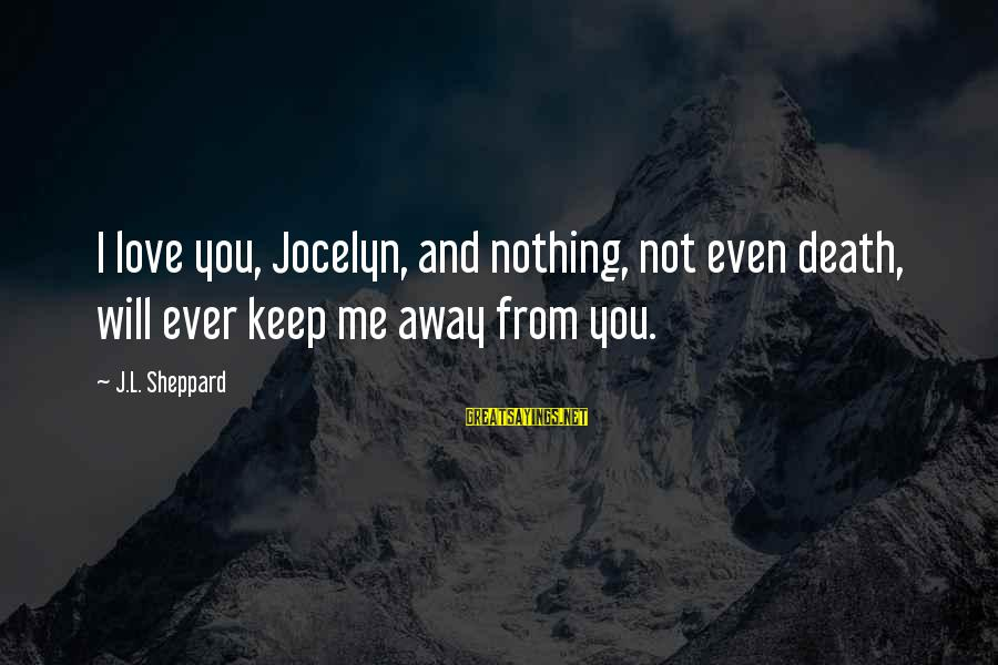 Jocelyn's Sayings By J.L. Sheppard: I love you, Jocelyn, and nothing, not even death, will ever keep me away from