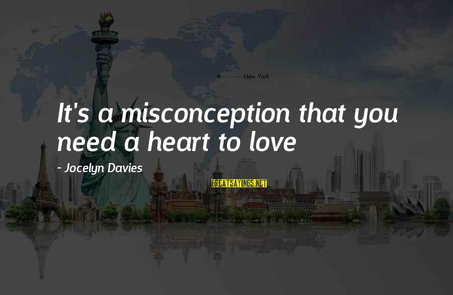 Jocelyn's Sayings By Jocelyn Davies: It's a misconception that you need a heart to love