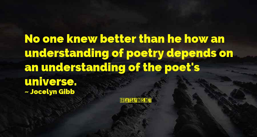 Jocelyn's Sayings By Jocelyn Gibb: No one knew better than he how an understanding of poetry depends on an understanding