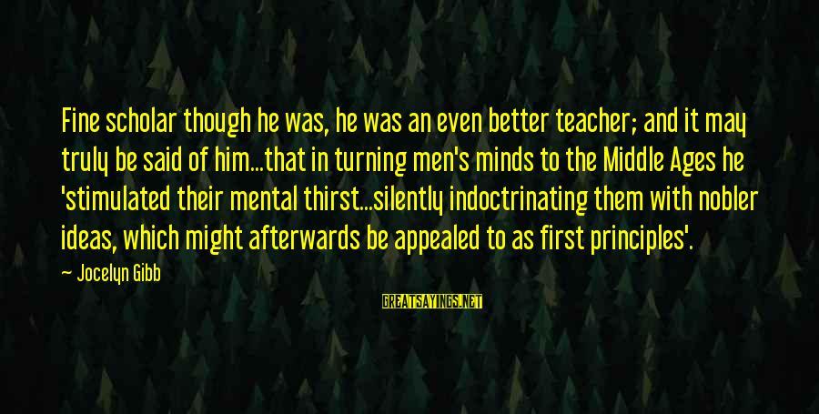 Jocelyn's Sayings By Jocelyn Gibb: Fine scholar though he was, he was an even better teacher; and it may truly