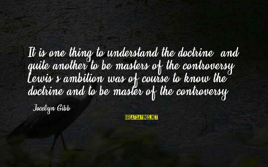 Jocelyn's Sayings By Jocelyn Gibb: It is one thing to understand the doctrine, and quite another to be masters of