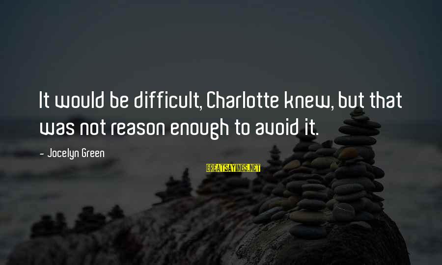 Jocelyn's Sayings By Jocelyn Green: It would be difficult, Charlotte knew, but that was not reason enough to avoid it.