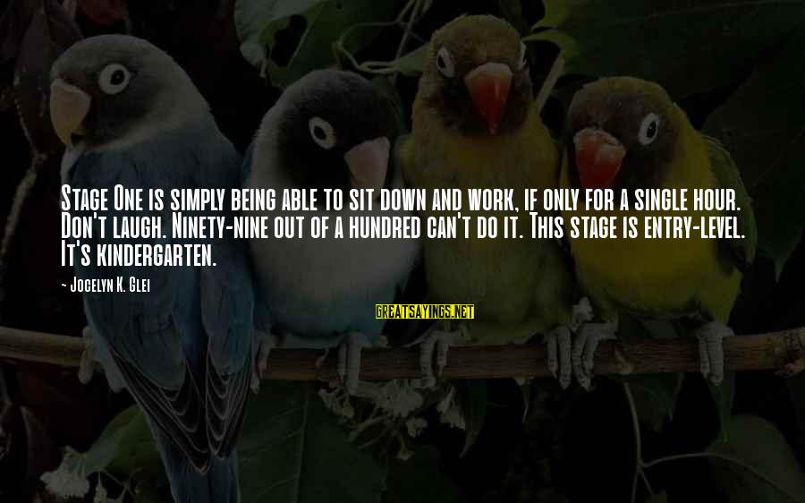 Jocelyn's Sayings By Jocelyn K. Glei: Stage One is simply being able to sit down and work, if only for a