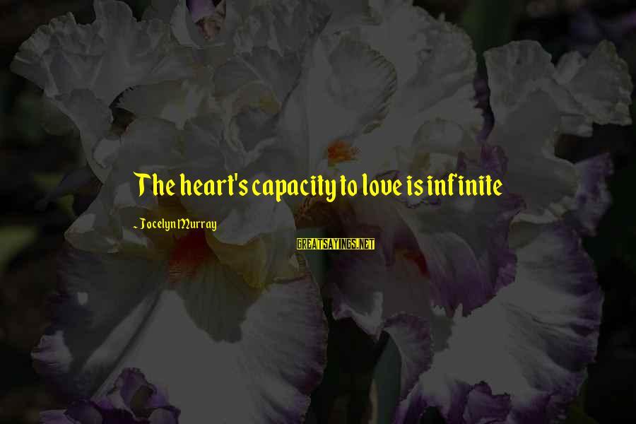 Jocelyn's Sayings By Jocelyn Murray: The heart's capacity to love is infinite