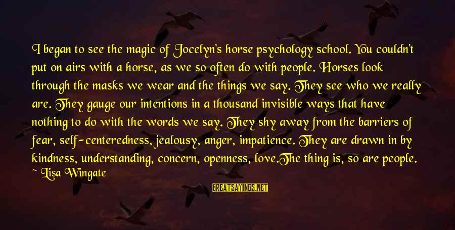 Jocelyn's Sayings By Lisa Wingate: I began to see the magic of Jocelyn's horse psychology school. You couldn't put on