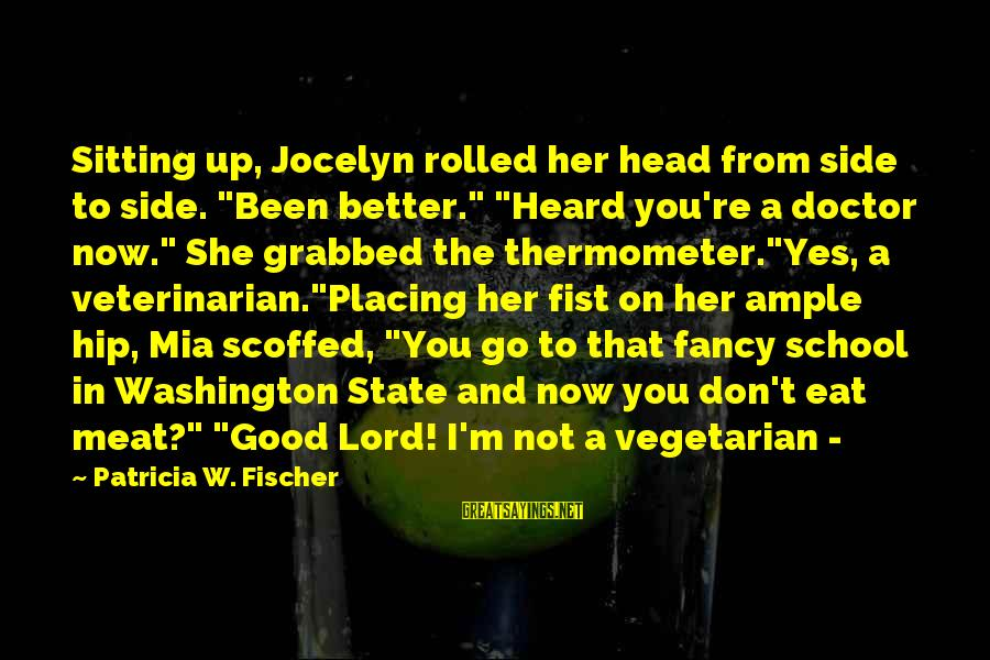"""Jocelyn's Sayings By Patricia W. Fischer: Sitting up, Jocelyn rolled her head from side to side. """"Been better."""" """"Heard you're a"""