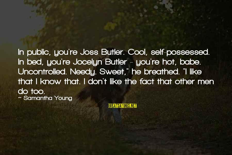 Jocelyn's Sayings By Samantha Young: In public, you're Joss Butler. Cool, self-possessed. In bed, you're Jocelyn Butler - you're hot,