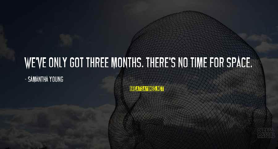 Jocelyn's Sayings By Samantha Young: We've only got three months. There's no time for space.