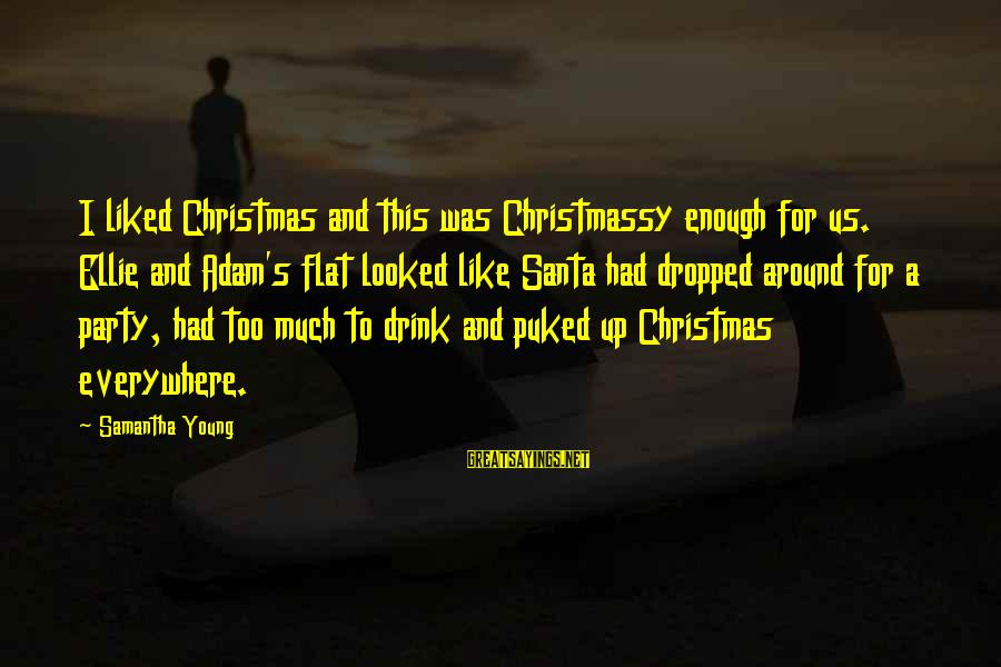 Jocelyn's Sayings By Samantha Young: I liked Christmas and this was Christmassy enough for us. Ellie and Adam's flat looked