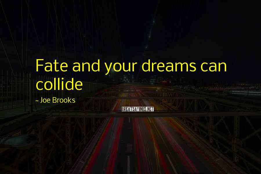 Joe Brooks Sayings: Fate and your dreams can collide