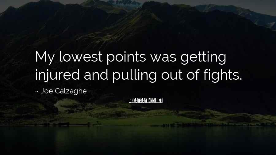 Joe Calzaghe Sayings: My lowest points was getting injured and pulling out of fights.