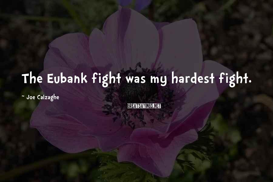 Joe Calzaghe Sayings: The Eubank fight was my hardest fight.