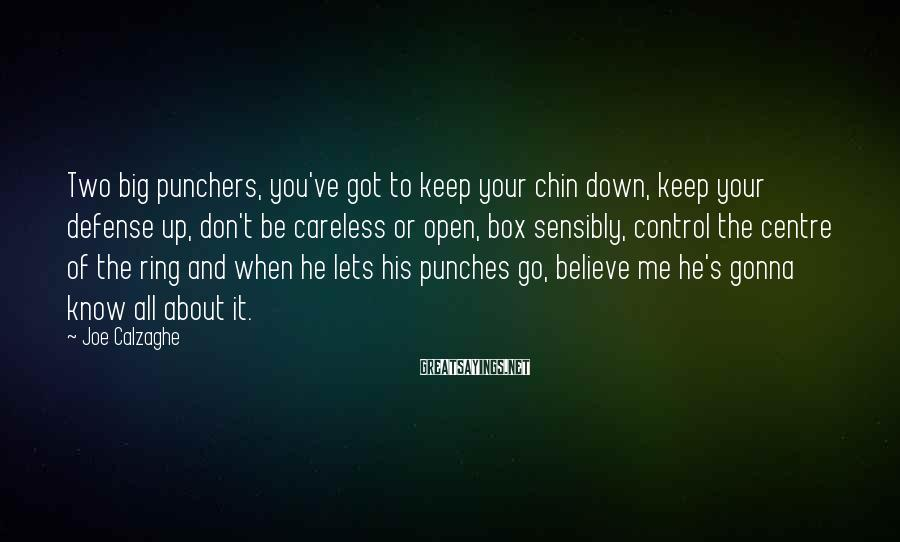 Joe Calzaghe Sayings: Two big punchers, you've got to keep your chin down, keep your defense up, don't