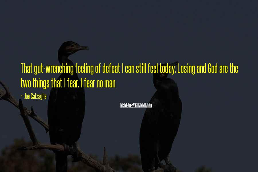 Joe Calzaghe Sayings: That gut-wrenching feeling of defeat I can still feel today. Losing and God are the