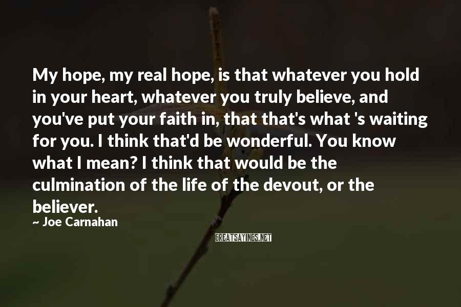 Joe Carnahan Sayings: My hope, my real hope, is that whatever you hold in your heart, whatever you