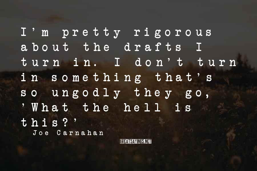 Joe Carnahan Sayings: I'm pretty rigorous about the drafts I turn in. I don't turn in something that's