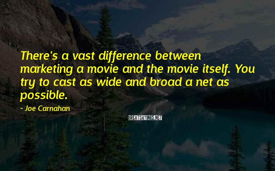 Joe Carnahan Sayings: There's a vast difference between marketing a movie and the movie itself. You try to