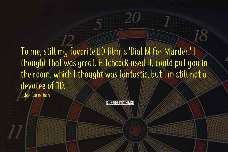 Joe Carnahan Sayings: To me, still my favorite 3D film is 'Dial M for Murder.' I thought that