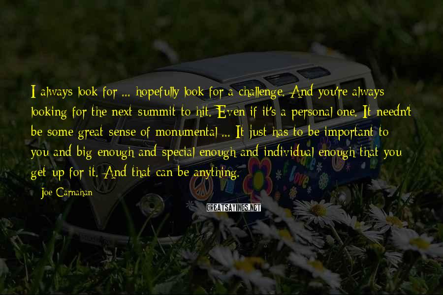 Joe Carnahan Sayings: I always look for ... hopefully look for a challenge. And you're always looking for
