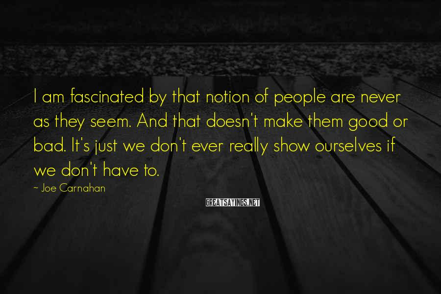 Joe Carnahan Sayings: I am fascinated by that notion of people are never as they seem. And that