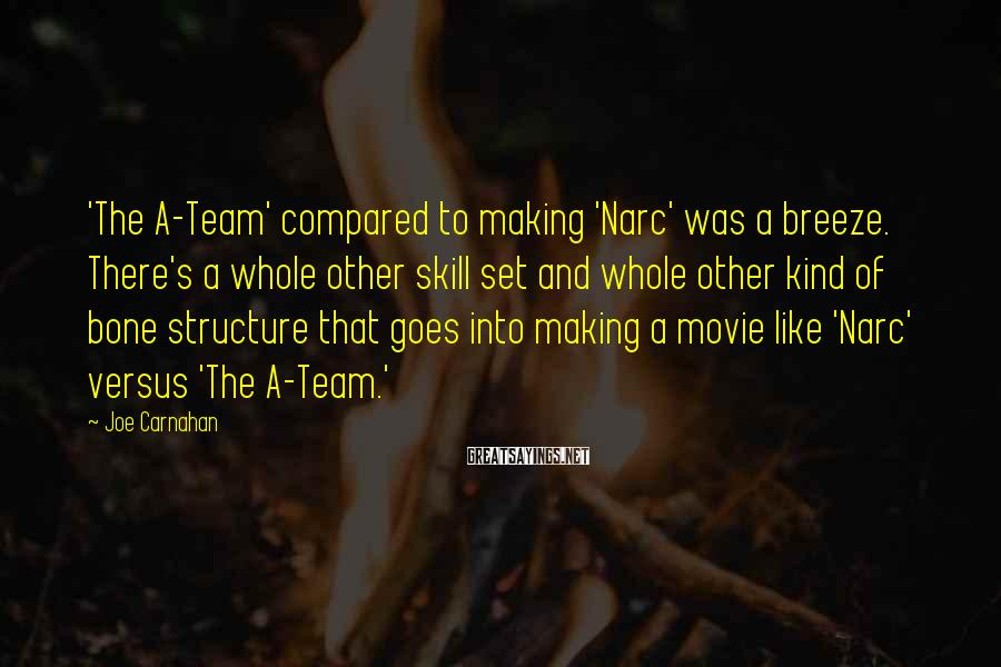 Joe Carnahan Sayings: 'The A-Team' compared to making 'Narc' was a breeze. There's a whole other skill set