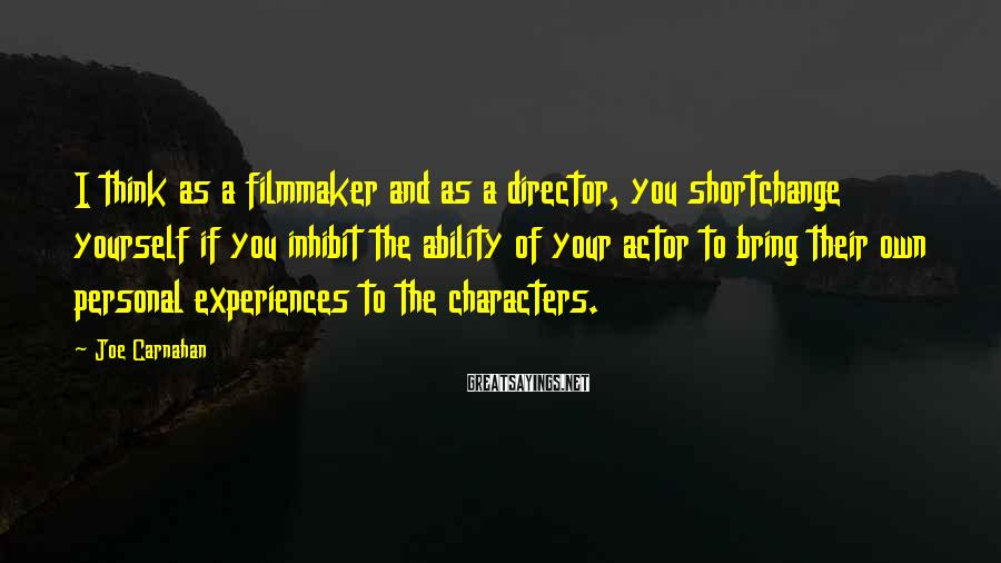 Joe Carnahan Sayings: I think as a filmmaker and as a director, you shortchange yourself if you inhibit