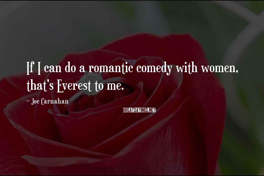Joe Carnahan Sayings: If I can do a romantic comedy with women, that's Everest to me.