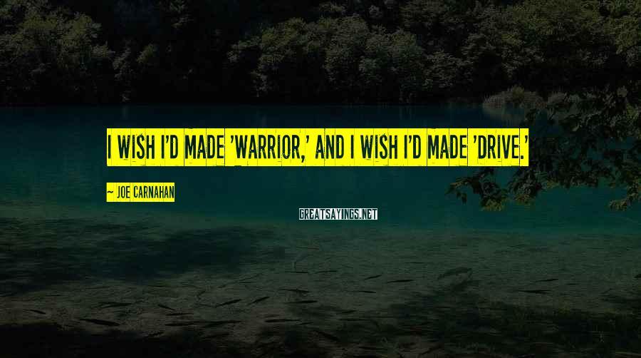 Joe Carnahan Sayings: I wish I'd made 'Warrior,' and I wish I'd made 'Drive.'