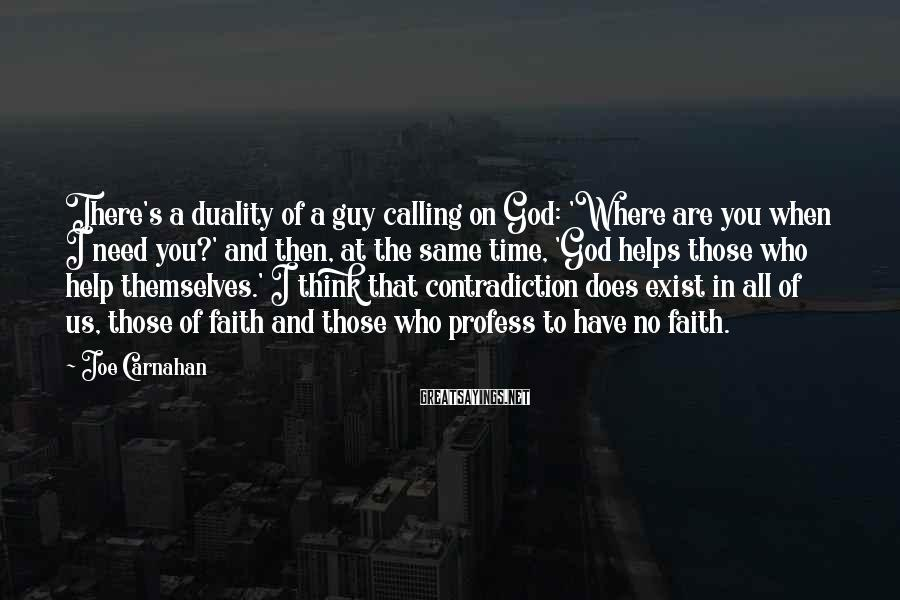 Joe Carnahan Sayings: There's a duality of a guy calling on God: 'Where are you when I need