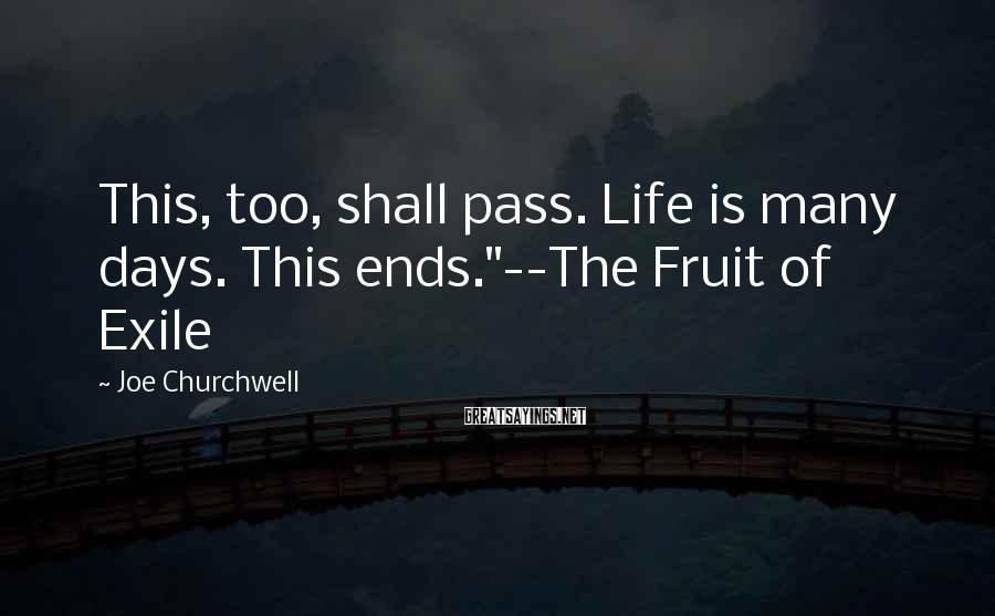"Joe Churchwell Sayings: This, too, shall pass. Life is many days. This ends.""--The Fruit of Exile"