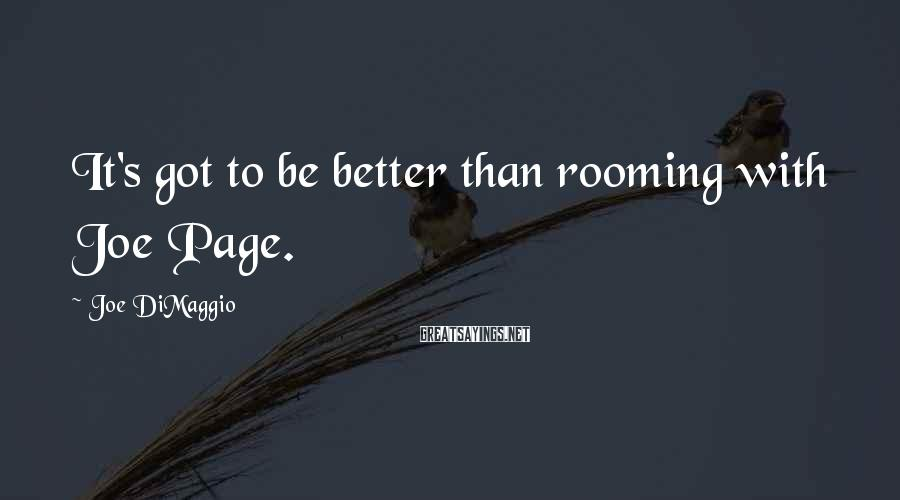Joe DiMaggio Sayings: It's got to be better than rooming with Joe Page.