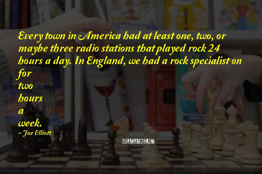 Joe Elliott Sayings: Every town in America had at least one, two, or maybe three radio stations that