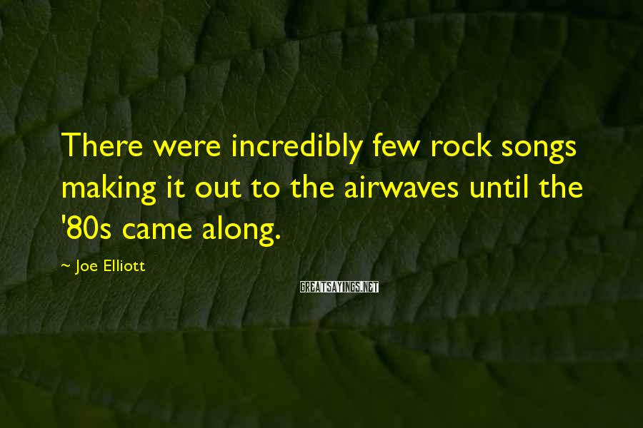 Joe Elliott Sayings: There were incredibly few rock songs making it out to the airwaves until the '80s